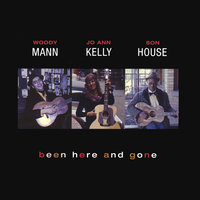 Been Here and Gone — Woody Mann/Son House/Jo Ann Kelly