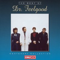 The Centenary Collection - Best Of Dr Feelgood — Dr Feelgood, Dr. Feelgood