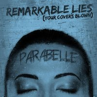 Remarkable Lies (Your Cover's Blown) — Parabelle