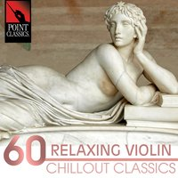 60 Relaxing Violin Chillout Classics — Carl Stamitz, Ernst Dohnanyi, Johann Christoph Pepusch