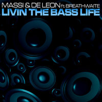 Livin The Bass Life — Massi & De Leon, Massi & De Leon ft. Breathwaite
