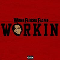 Workin — Waka Flocka Flame