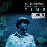 Everything In Time Remixed — DJ Center