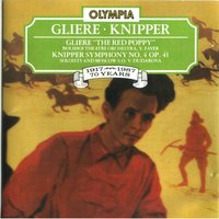Gliere: The Red Poppy - Knipper: Symphony No. 4, Op. 41 — The Bolshoi Theatre Orchestra, Lev Knipper, The Moscow Symphony Orchestra, Рейнгольд Морицевич Глиэр