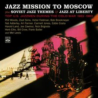 Jazz Mission to Moscow Plus Soviet Jazz Themes & Jazz at Liberty. Top U.S. Jazzmen During the Cold War 1962-1963 — сборник