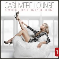Cashmere Lounge, Vol. 1 - A Smooth Selection of Lounge & Chillout Tunes — сборник