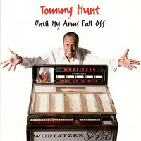Until My Arms Fall Off — Tommy Hunt