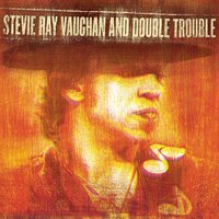 Live At Montreux 1982 & 1985 — Stevie Ray Vaughn & Double Trouble, Stevie Ray Vaughan, Double Trouble