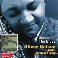 Screamin' the Blues — Eric Dolphy, Oliver Nelson Sextet