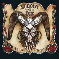 Nobody Wants to Die — The Love Sprockets