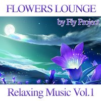 Flowers Lounge Compilation: Relaxing Music, Vol. 1 — Fly Project