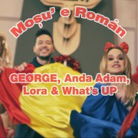 Moşu' E Român — GEØRGE, Anda Adam, Lora, What's Up
