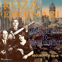 From Galatas to Brooklyn Bridge (Istanbul & New York Recordings 1954-56) — Roza Eskenazi