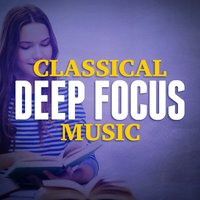 Classical Deep Focus Music — Deep Focus, Classical Study Music, Concentration Music Ensemble, Classical Study Music|Concentration Music Ensemble|Deep Focus