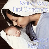 Mary's Very First Christmas — Wood Newton