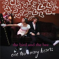 One Too Many Hearts — The Bird And The Bee