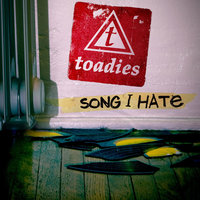 Song I Hate — Toadies