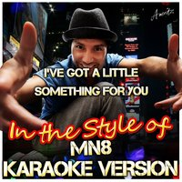 I've Got a Little Something for You (In the Style of Mn8) — Ameritz - Karaoke