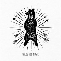 We Are Yours — Wildwood Music