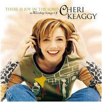 There Is Joy In The Lord — Cheri Keaggy