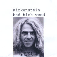 Bad Hick Weed — Kirkenstein