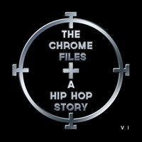 The Chrome Files: A Hip Hop Story, Vol. 1 — сборник