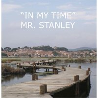 In My Time — Mr. Stanley
