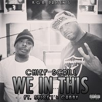 We in This — Spice-1, Cabby, Chief Scrill