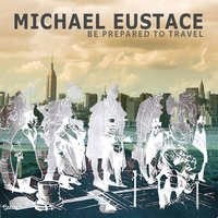 Be Prepared to Travel — Michael Eustace