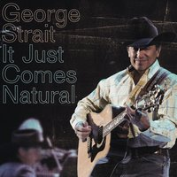 It Just Comes Natural — George Strait