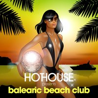 HotHouse Presents Balearic Beach Club — сборник