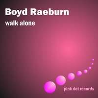Walk Alone — Boyd Raeburn