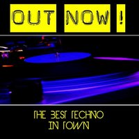 Out Now ! The Best Techno In Town — сборник