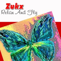 Relax and Fly — Zukx