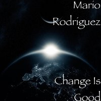 Change Is Good — Mario Rodriguez