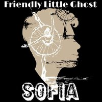Friendly Little Ghost — Sofia