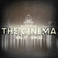 Kill It — The Cinema