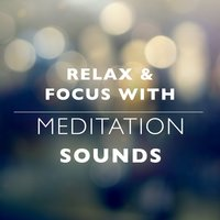 Relax & Focus with Meditation Sounds — Relax & Focus