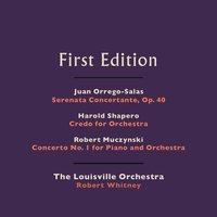 Juan Orrego-Salas: Serenata Concertante, Op. 40 - Harold Shapero: Credo for Orchestra - Robert Muczynski: Concerto  No. 1 for Piano and Orchestra — The Louisville Orchestra and Robert Whitney