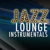 Jazz Lounge Instrumentals — Instrumental Music Songs, New York Lounge Quartett, Restaurant Music, Restaurant Music|Instrumental Music Songs|New York Lounge Quartett