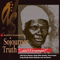 "Sojourner Truth, ""Ain't I a Woman"" — Onaje Allan Gumbs, Avery Sharpe, Duane Eubanks, Craig Handy, Jeri Brown, Yoron Israel"