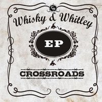 Whisky and Whitley EP — Crossroads