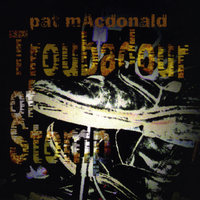 Troubadour of Stomp — Pat MacDonald
