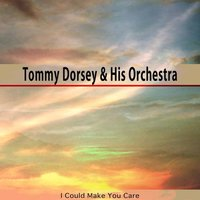 I Could Make You Care — Tommy Dorsey And His Orchestra