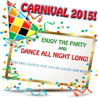 Carnival 2015! Enjoy the Party and Dance All Night Long! — сборник