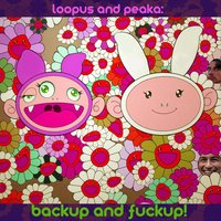 Backup and Fuckup! — Loopus and Peaka