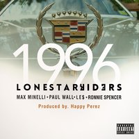 1996 (feat. Max Minelli, Paul Wall, Le$ & Ronnie Spencer) — Paul Wall, Max Minelli, Ronnie Spencer, Le$, Lone Star Riders