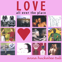 Love All Over the Place — Anna Huckabee Tull