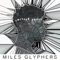 Twisted Youth — Miles Glyphers