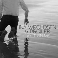 Lay It On Me — Ina Wroldsen, Broiler